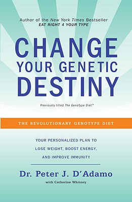 Change Your Genetic Destiny By D'Adamo, Peter J./ Whitney, Catherine (CON)